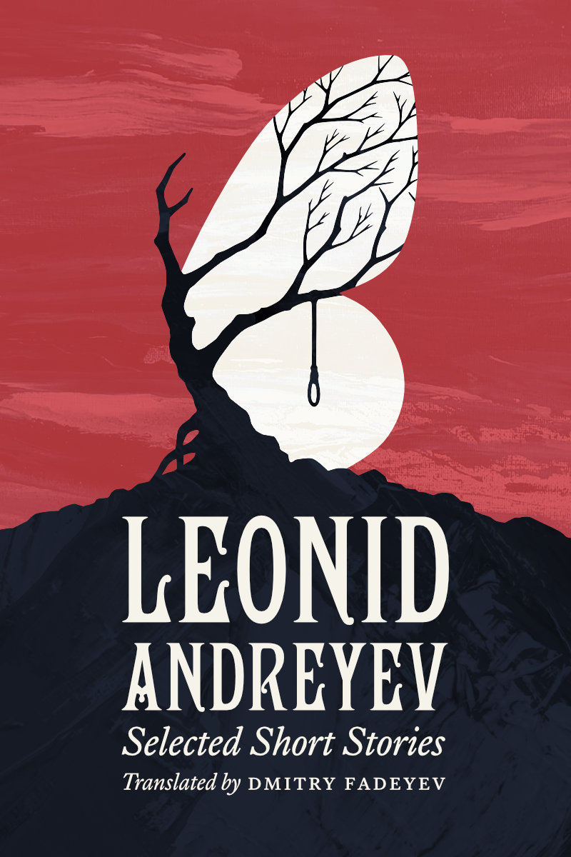 Selected Short Stories of Leonid Andreyev. Translated by Dmitry Fadeyev. Cover image: a dark silhouette of a lonely, leafless, crooked tree atop a mountain with branches turned to one side on a red background. A rope with a noose is tied to branch. An abstract white background in the form of a butterfly wing is placed behind the branches, transforming the silhoutte into a white butterfly with a black vein pattern running across the wing.